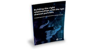 Building the right relationships with the right channel partners
