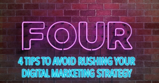 4 Tips to Avoid Rushing your Digital Marketing Strategy